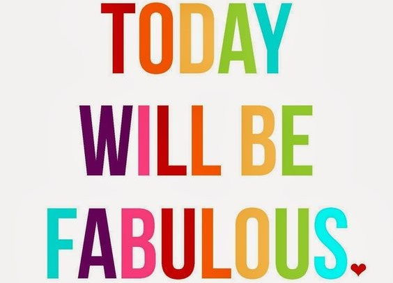Today Will Be Fabulous!