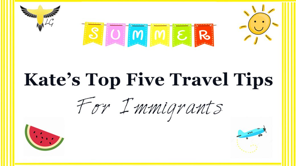 Kate's Top 5 Travel Tips For Immigrants!